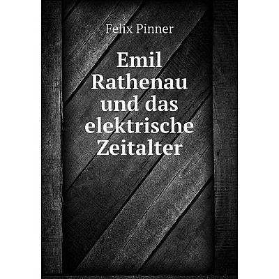 Книга Emil Rathenau und das elektrische Zeitalter