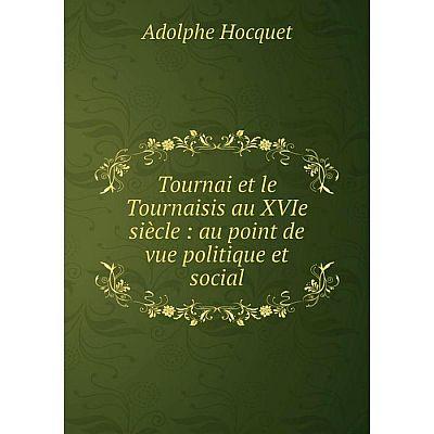 Книга Tournai et le Tournaisis au XVIe siècle: au point de vue politique et social
