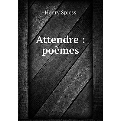 Книга Attendre : poèmes