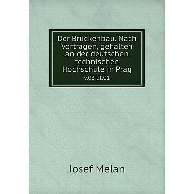 Книга Der Brückenbau. Nach Vorträgen, gehalten an der deutschen technischen Hochschule in Pragv.03 pt.01