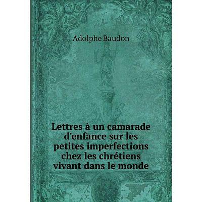 Книга Lettres à un camarade d'enfance sur les petites imperfections chez les chrétiens vivant dans le monde