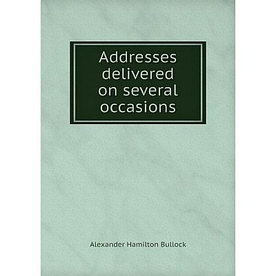 Книга Addresses delivered on several occasions