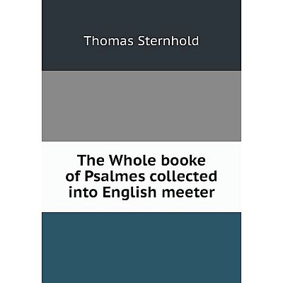 Книга The Whole booke of Psalmes collected into English meeter