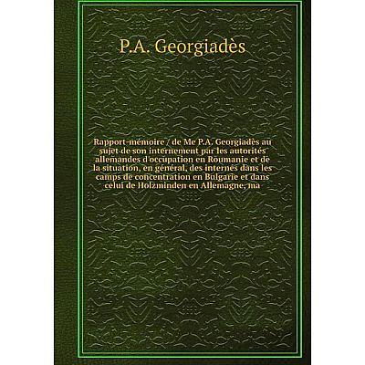 Книга Rapport-mémoire / de Me P.A. Georgiadès au sujet de son internement par les autorités allemandes d'o