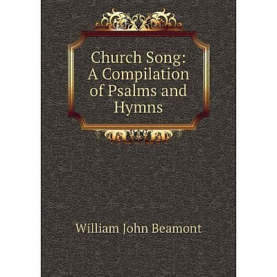 Книга Church Song: A Compilation of Psalms and Hymns