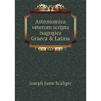 Книга Astronomica veterum scripta isagogica Graeca & Latina