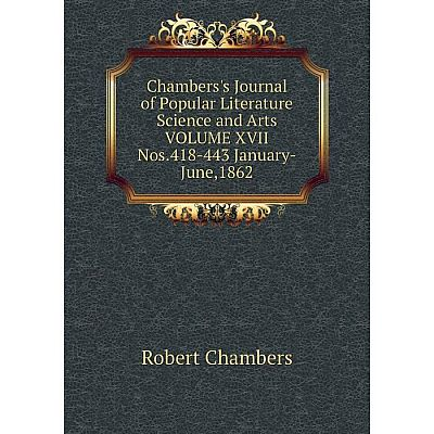 Книга Chambers's Journal of Popular Literature Science and Arts. Volume XVII Nos.418-443 January-June,1862