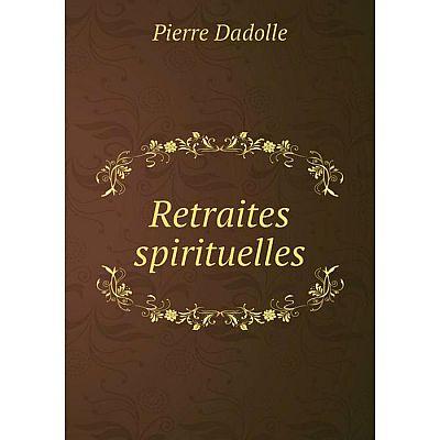 Книга Retraites spirituelles. Pierre Dadolle