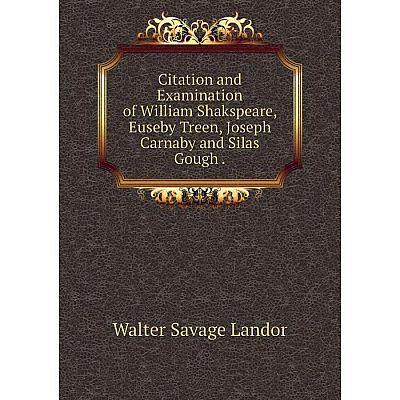 Книга Citation and Examination of William Shakspeare, Euseby Treen, Joseph Carnaby and Silas Gough.