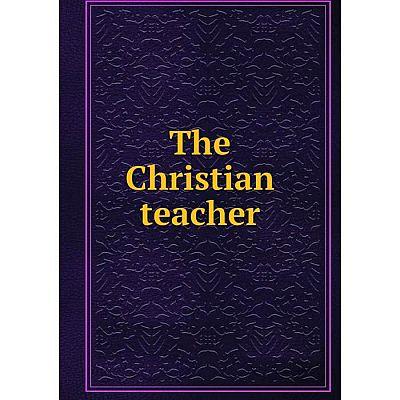 Книга The Christian teacher