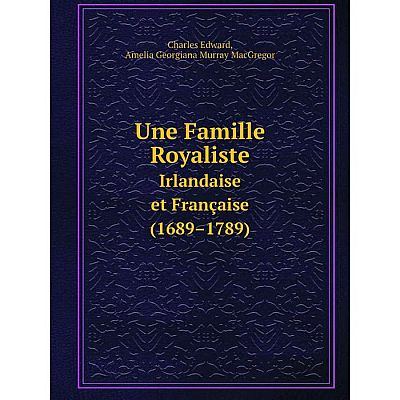 Книга Une Famille Royaliste Irlandaise et Française (1689–1789)