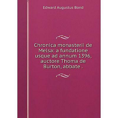 Книга Chronica monasterii de Melsa: a fundatione usque ad annum 1396, auctore Thoma de Burton, abbate.