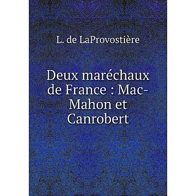 Книга Deux maréchaux de France : Mac-Mahon et Canrobert
