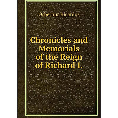Книга Chronicles and Memorials of the Reign of Richard I.