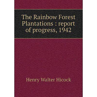 Книга The Rainbow Forest Plantations: report of progress, 1942