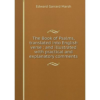 Книга The Book of Psalms, translated into English verse: and illustrated with practical and explanatory co