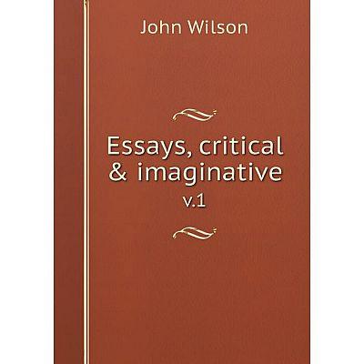 Книга Essays, critical & imaginativev.1