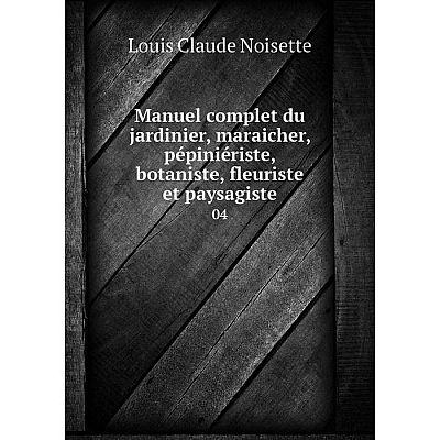 Книга Manuel complet du jardinier, maraicher, pépiniériste, botaniste, fleuriste et paysagiste 04
