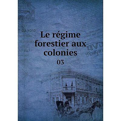 Книга Le régime forestier aux colonies 03