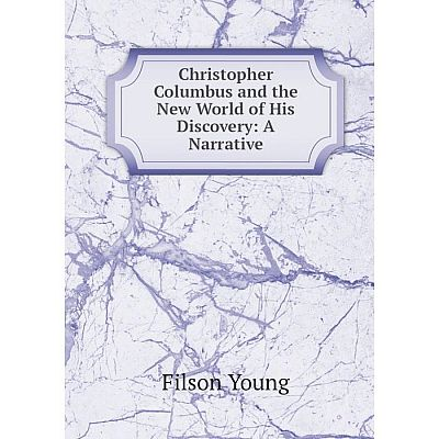 Книга Christopher Columbus and the New World of His Discovery: A Narrative