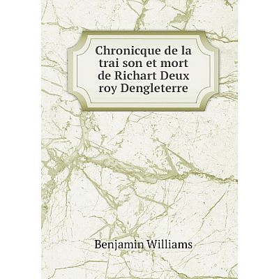 Книга Chronicque de la traïson et mort de Richart Deux roy Dengleterre
