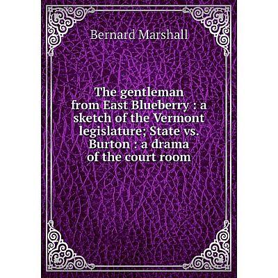 Книга The gentleman from East Blueberry: a sketch of the Vermont legislature; State vs. Burton