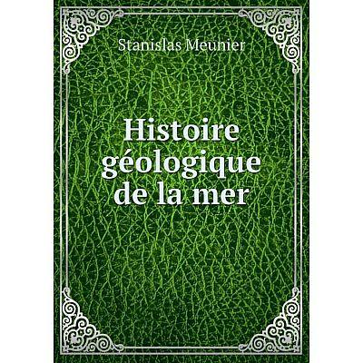 Книга Histoire géologique de la mer