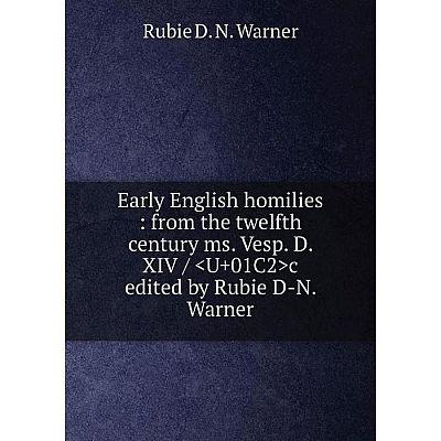 Книга Early English homilies : from the twelfth century ms. Vesp. D. XIV / c edited by Rubie D-N. Warner