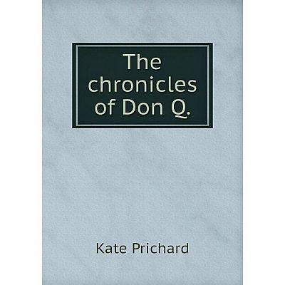 Книга The chronicles of Don Q. Kate Prichard