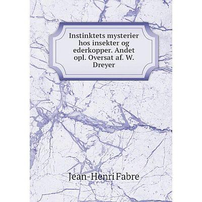 Книга Instinktets mysterier hos insekter og ederkopper. Andet opl. Oversat af. W. Dreyer