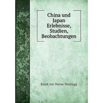 Книга China und Japan Erlebnisse, Studien, Beobachtungen