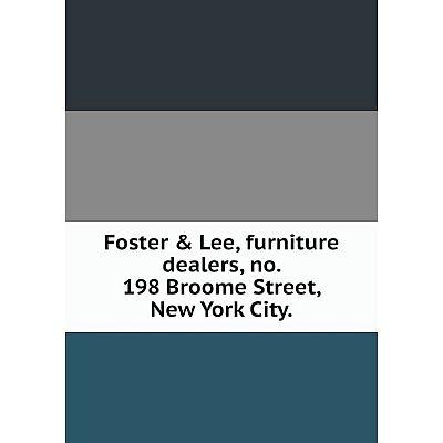 Книга Foster & Lee, furniture dealers, no. 198 Broome Street, New York City.