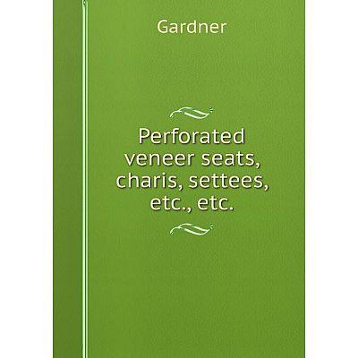 Книга Perforated veneer seats, charis, settees, etc., etc. Gardner