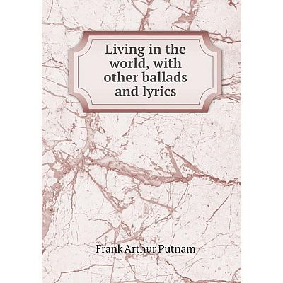 Книга Living in the world, with other ballads and lyrics