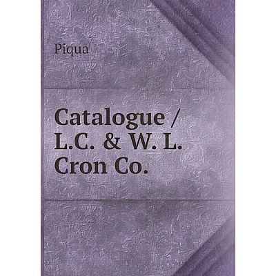 Книга Catalogue / L.C. & W. L. Cron Co.