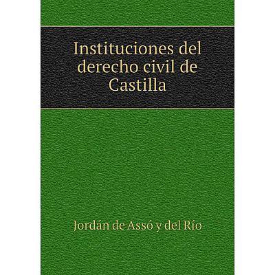 Книга Instituciones del derecho civil de Castilla