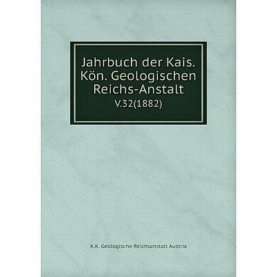 Книга Jahrbuch der Kais. Kön. Geologischen Reichs-AnstaltV.32(1882)