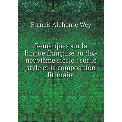 Книга Remarques sur la langue française au dix-neuvième siècle: sur le style et la composition littéraire.