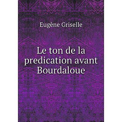 Книга Le ton de la predication avant Bourdaloue