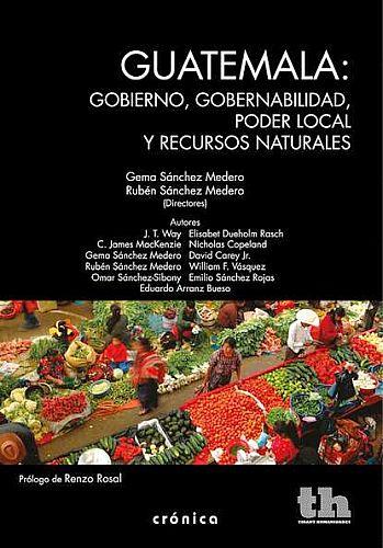 Guatemala: gobierno, gobernabilidad, poder local y recursos naturales