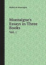 Montaignes Essays in Three Books: With Notes and Quotations. And an Account of the Authors .
